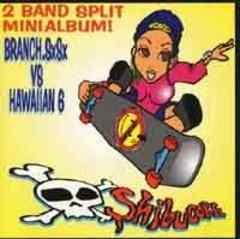 廃盤 BRANCH.SxSx,HAWAiiAN 6「SHIBU CORE」splitCD ハワイアン6