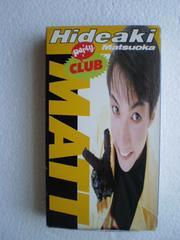 Party CLUB MATT  [VHS]  / 松岡英明